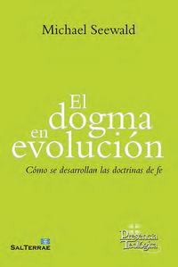 DOGMA EN EVOLUCION, EL - COMO SE DESARROLLAN LAS DOCTRINAS DE FE