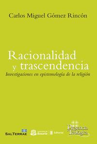 Racionalidad Y Trascendencia - Investigacine En Epistemologia De La Religion - Carlos Miguel Gomez Rincon