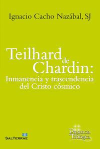 Teilhard De Chardin - Inmanencia Y Trascendencia Del Cristo Cosmico - Ignacio Cacho Nazabal