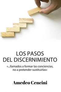 PASOS DEL DISCERNIMIENTO, LOS - LLAMADOS A FORMAR LAS CONCIENCIAS, PERO NO A PRETENDER SUSTITUIRLAS