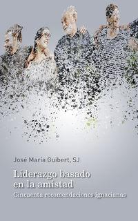 LIDERAZGO BASADO EN LA AMISTAD - CINCUENTA RECOMENDACIONES IGNACIANAS