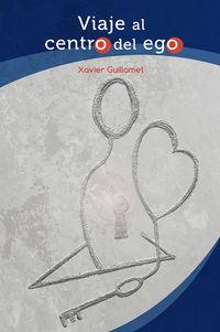 viaje al centro del ego - Xavier Guillamet