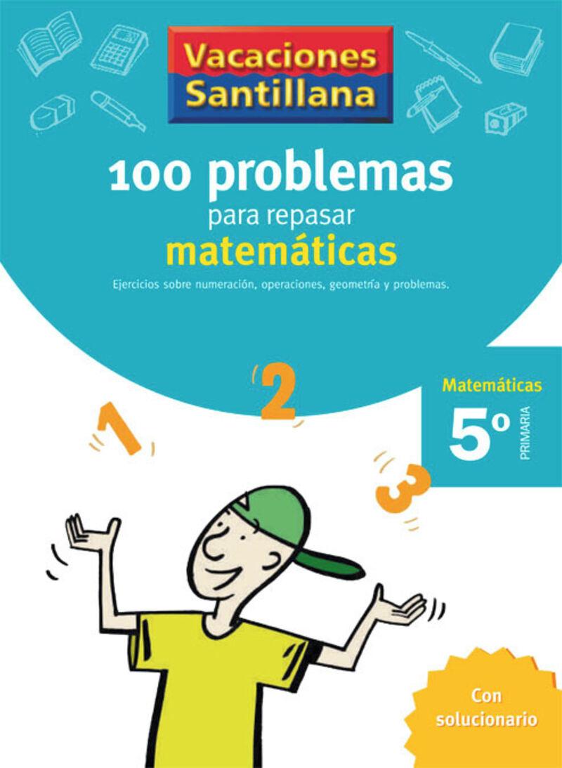 EP 5 - VACACIONES MATEMATICAS - 100 PROBLEMAS PARA REPA