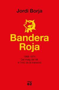 BANDERA ROJA - 1968-1974 DEL MAIG DEL 68 A L'INICI DE LA TRANSICIO
