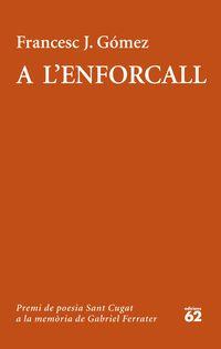 A L'enforcall (premi Gabriel Ferrater 2019) - Francesc J. Gomez