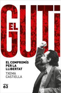 ANTONI GUTIERREZ DIAZ, EL GUTI - EL COMPROMIS PER LA LLIBERTAT