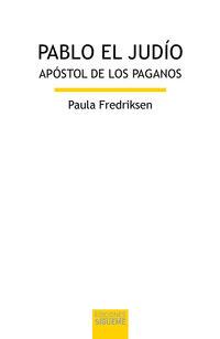 Pablo El Judio - Apostol De Los Paganos - Paula Fredriksen