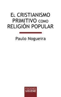 CRISTIANISMO PRIMITIVO COMO RELIGION POPULAR, EL