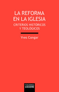 REFORMA DE LA IGLESIA, LA - CRITERIOS HISTORICOS Y TEOLOGICOS