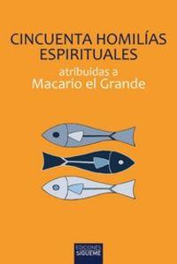 CINCUENTA HOMILIAS ESPIRITUALES - ATRIBUIDAS A MACARIO EL GRANDE
