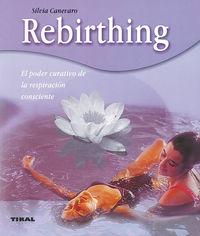 REBIRTHING, EL PODER CURATIVO DE LA RESPIRACION CONSCIENTE