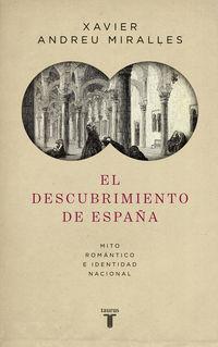 Descubrimiento De España, El - Mito Romantico E Identidad Nacional - Xavier Andreu