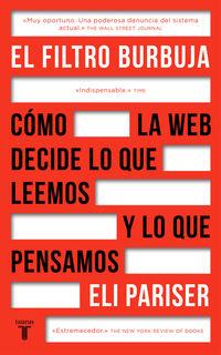 FILTRO BURBUJA, EL - COMO LA WEB DECIDE LO QUE LEEMOS Y LO QUE PENSAMOS