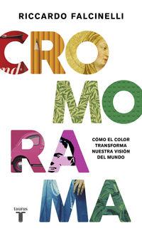 Cromorama - Como El Color Transforma Nuestra Vision Del Mundo - Riccardo Falcinelli