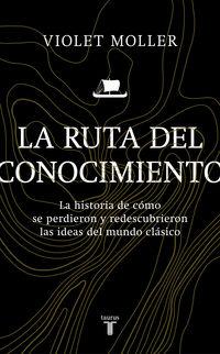 RUTA DEL CONOCIMIENTO, LA - LA HISTORIA DE COMO SE PERDIERON Y REDESCUBRIERON LAS IDEAS DEL MUNDO CLASICO