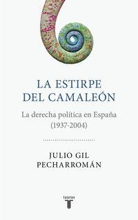 ESTIRPE DEL CAMALEON, LA - UNA HISTORIA POLITICA DE LA DERECHA EN ESPAÑA (1937-2004)