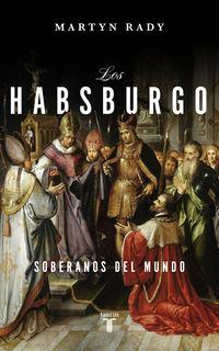 HABSBURGO, LOS - SOBERANOS DEL MUNDO