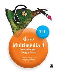 Eso 4 - Informatica - Tic - Multimedia 4 - Presentacions: Google Drive - Francisco Javier Abad Escribano / [ET AL. ]