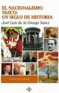 El  nacionalismo vasco  -  Un Siglo De Historia - Jose Luis De La Granja