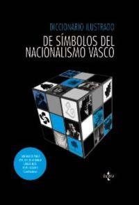 Dicc. Ilustrado De Simbolos Del Nacionalismo Vasco - Xose M.  Nuñez Seixas  /  [ET AL. ]