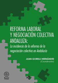 Reforma Laboral Y Negociacion Colectiva Andaluza: La Incidencia De La Reforma De La Negociacion Colectiva En Andalucia - Juan Gorelli Hernandez / [ET AL. ]