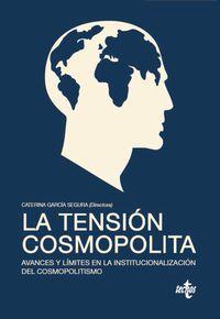 La  tension cosmopolita  -  Avances Y Limites En La Institucionalizacion Del Cosmopolitismo - Caterina  Garcia Segura (coord. )