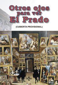 Otros Ojos Para Ver El Prado - Javier Tejada Palacios (ed. )