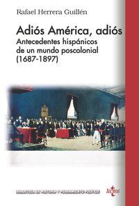 Adios America, Adios - Antecedentes Hispanicos De Un Mundo Poscolonial (1687-1897) - Rafael Herrera Guillen