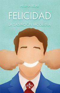 Felicidad - La Salvacion Moderna - Helena Bejar
