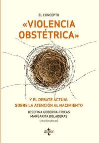 El concepto violencia obstetrica y el debate actual sobre la atencion al nacimiento - Josefina Goberna-Tricas / Margarita Boladeras Cucurella / [ET AL. ]