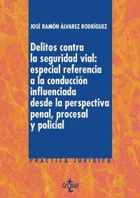 Delitos Contra La Seguridad Vial: Especial Referencia A La Conduccion Influenciada Desde La Perspectiva Penal, Procesal Y Policial - Jose Ramon Alvarez Rodriguez