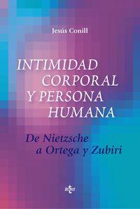Intimidad Corporal Y Persona Humana - De Nietzsche A Ortega Y Zubiri - Jesus Conill