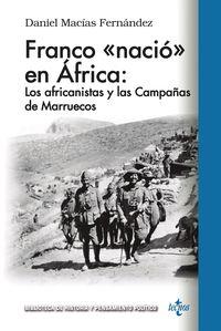 Franco Nacio En Africa - Los Africanistas Y Las Campañas De Marruecos - Daniel Macias Fernandez