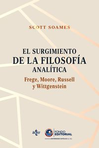 SURGIMIENTO DE LA FILOSOFIA ANALITICA, EL: FREGE, MOORE, RUSSELL Y WITTGENSTEIN
