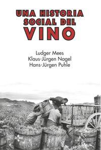 Historia Social Del Vino, Una - Rioja, Navarra, Cataluña 1860-1940 - Ludger Mees / Klaus-Jurgen Nagel Nagel / Hans-Jurgen Puhle