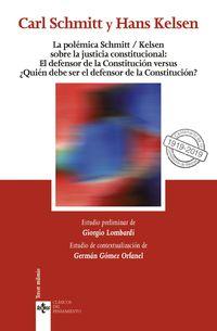 POLEMICA SCHMITT*KELSEN SOBRE LA JUSTICIA CONSTITUCIONAL, LA: EL DEFENSOR DE LA CONSTITUCION VERSUS ¿QUIEN DEBE SER EL DEFENSOR DE LA CONSTITUCION?