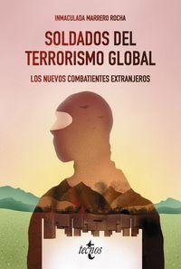 SOLDADOS DEL TERRORISMO GLOBAL - LOS NUEVOS COMBATIENTES EXTRANJEROS