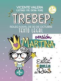 TREBEP VERSION MARTINA - RDLEG 5 / 2015, DE 30 DE OCTUBRE, POR EL QUE SE APRUEBA EL TEXTO REFUNDIDO DE LA LEY DEL ESTATUTO BASICO DEL EMPLEADO PUBLICO. TEXTO LEGAL