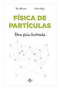 FISICA DE PARTICULAS - UNA GUIA ILUSTRADA