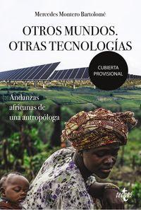 OTROS MUNDOS. OTRAS TECNOLOGIAS - ANDANZAS AFRICANAS DE UNA ANTROPOLOGA