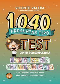 1040 PREGUNTAS TIPO TEST - LEGISLACION PENITENCIARIA - LEY Y REGLAMENTO