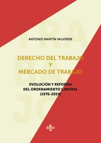 DERECHO DEL TRABAJO Y MERCADO DE TRABAJO - EVOLUCION Y REFORMA DEL ORDENAMIENTO LABORAL (1976-2019)