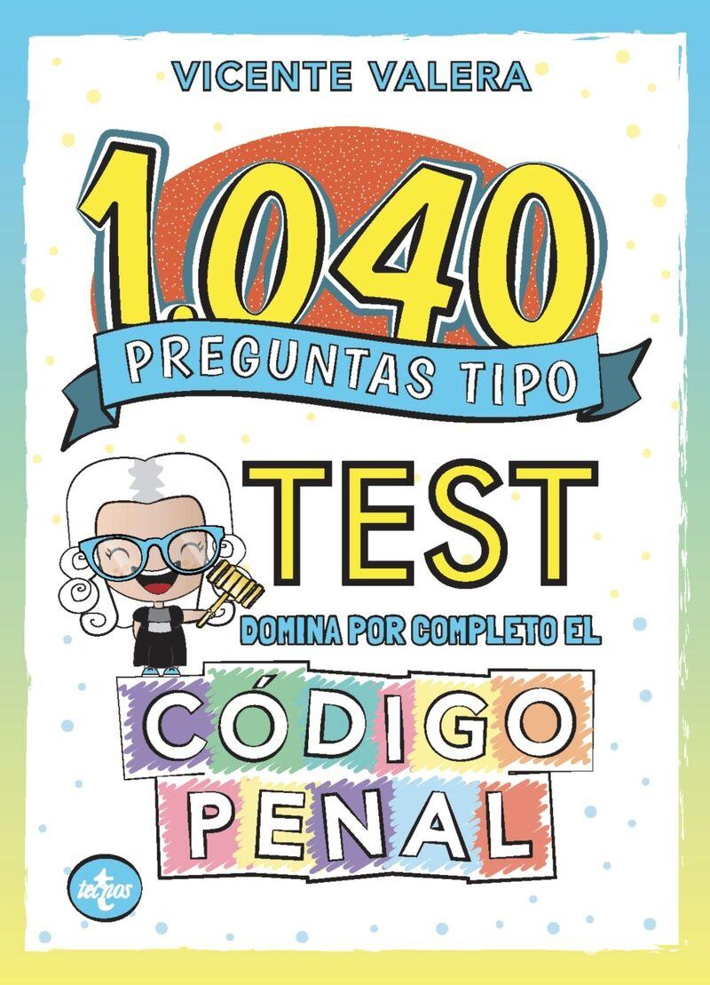 1040 PREGUNTAS TIPO TEST - CODIGO PENAL
