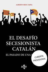 desafio secesionista catalan, el - el pasado de una ilusion - Alberto Reig Tapia