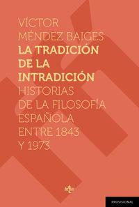 TRADICION DE LA INTRADICION, LA - HISTORIAS DE LA FILOSOFIA ESPAÑOLA ENTRE 1843-1973