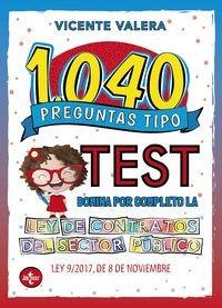 1040 PREGUNTAS TIPO TEST LEY DE CONTRATOS DEL SECTOR PUBLICO - LEY 9 / 2017, DE 8 DE NOVIEMBRE