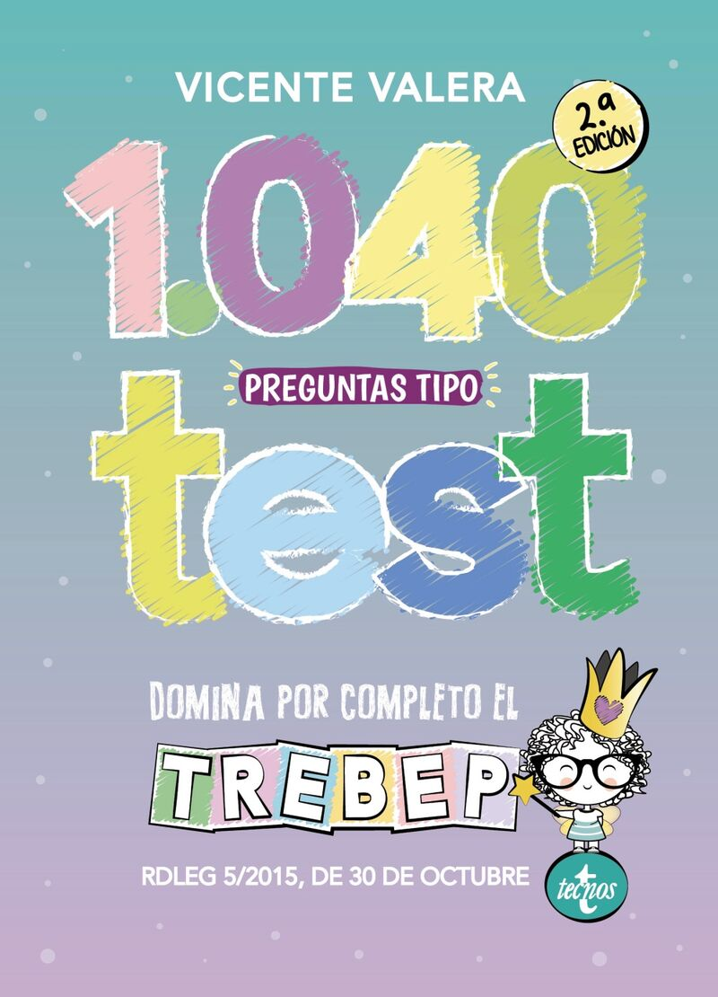 1040 PREGUNTAS TIPO TEST TREBEP - RDLEG 5*2015, DE 30 DE OCTUBRE, POR EL QUE SE APRUEBA EL TEXTO REFUNDIDO DE LA LEY DEL ESTATUTO BASICO DEL EMPLEADO PUBLICO
