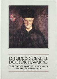 Estudios Sobre El Doctor Navarro - En El Iv Centenario De La Muerte De Martin De Azpilcueta - Aa. Vv.