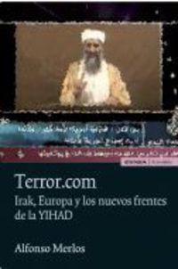 Terror. Com - Irak, Europa Y Los Nuevos Frentes De La Yihad - Alfonso Merlos