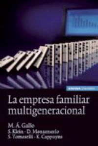 La empresa familiar multigeneracional - M. A. Gallo / [ET AL. ]